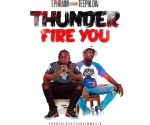 Ephraim - Thunder Fire You ft. TeePhlow